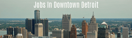 Jobs in Downtown Detroit