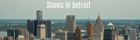 Shows in Detroit